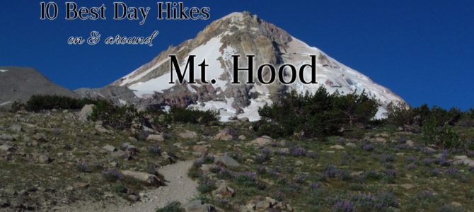 10 Best Day Hikes On & Around Mt. Hood