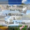 An epic day hiking road trip to Yellowstone National Park and Grand Teton National Park, Wyoming