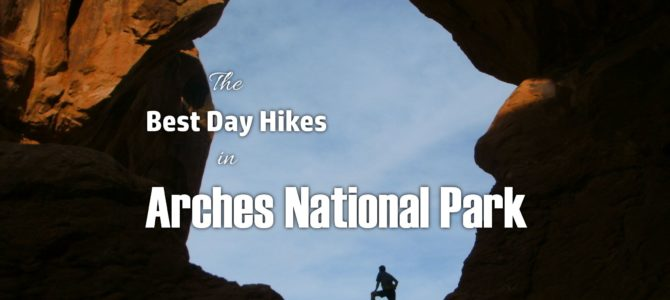The 6 Best Day Hikes in Arches National Park