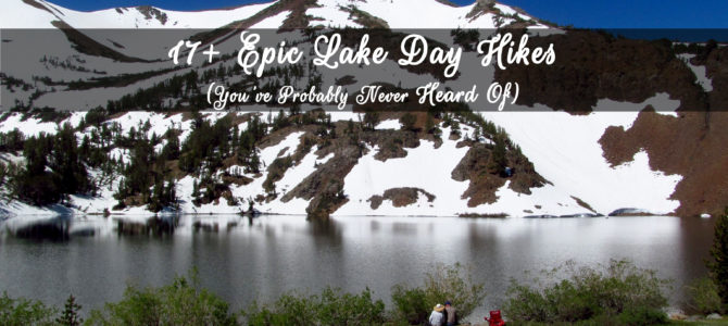 17+ Epic Lake Day Hikes (You've Probably Never Heard Of)