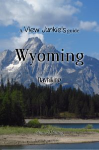 """Book cover of """"A View Junkie Guide to Wyoming Dayhiking"""" by Anne Whiting"""