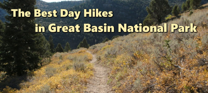 The 8 Best Day Hikes in Great Basin National Park