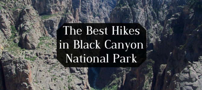 The Best Day Hikes in Black Canyon of the Gunnison National Park