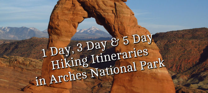 1 Day, 3 Day, and 5 Day Hiking Itineraries in Arches National Park