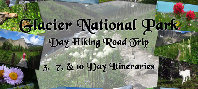Glacier National Park Hiking Road Trip – 3, 7, and 10 Day Itineraries!